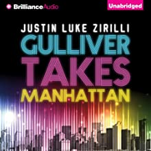 Gulliver Takes Manhattan (       UNABRIDGED) by Justin Luke Zirilli Narrated by Cole Ferguson