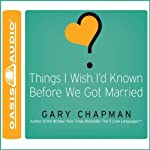 Things I Wish I'd Known Before We Got Married | Gary Chapman