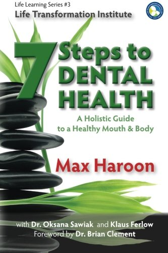 7 Steps To Dental Health: A Holistic Guide To A Healthy Mouth And Body (Life Learning Series) (Volume 3)
