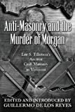 img - for Anti-Masonry and the Murder of Morgan: Lee S. Tillotson's Ancient Craft Masonry in Vermont book / textbook / text book
