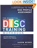 The Essential DISC Training Workbook: Companion to the DISC Profile Assessment (Volume 1)