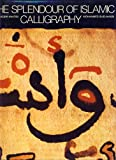 img - for The Splendour of Islamic Calligraphy book / textbook / text book