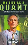 Emanuel Derman My Life as a Quant: Reflections on Physics and Finance