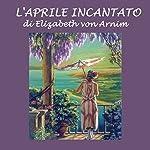 L'aprile incantato | Elizabeth von Arnim