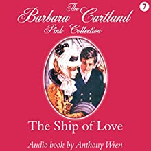 The Ship of Love (       UNABRIDGED) by Barbara Cartland Narrated by Anthony Wren