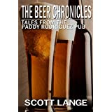 The Beer Chronicles: Tales from the Paddy Rodriguez Pub: Tales of Love, Loss, and Beer ~ Scott Lange