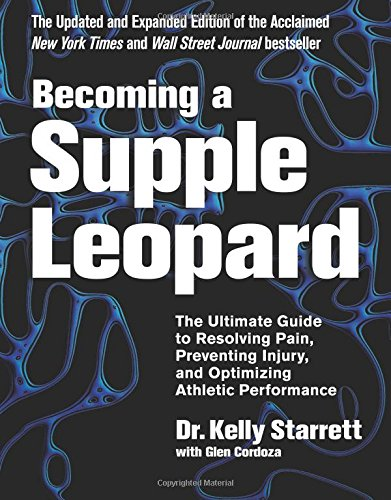 Becoming a Supple Leopard by Dr. Kelly Starrett and Glen Cordoza