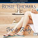 Iris and Ruby (       UNABRIDGED) by Rosie Thomas Narrated by Rula Lenska