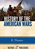 History of the American Wars: Comprising the War of the Revolution and the War of 1812