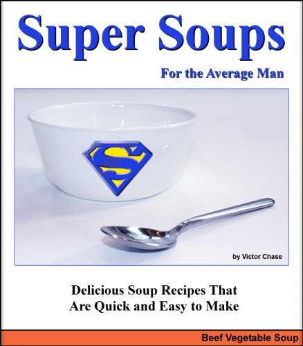 Super Soups for the Average Man: Beef Vegetable