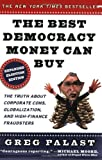 The Best Democracy Money Can Buy: An Investigative Reporter Exposes the Truth About Globalization, Corporate Cons, and High Finance Fraudsters (0452285674) by Palast, Greg