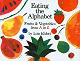 Lois Ehlert Eating the Alphabet: Fruits and Vegetables from A to Z