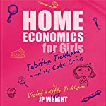 Home Economics for Girls or Tabitha Tickham and the Cake Crisis | JP Wright