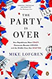 The Party Is Over: How Republicans Went Crazy, Democrats Became Useless, and the Middle Class Got S hafted