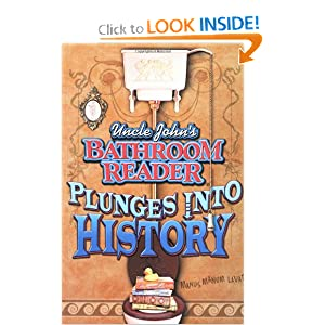 Uncle John's Bathroom Reader:   Plunges into History by