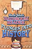 Uncle John's Bathroom Reader:   Plunges into History