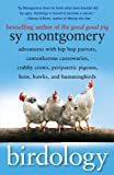 Birdology: Adventures with Hip Hop Parrots, Cantankerous Cassowaries, Crabby Crows, Peripatetic Pigeons, Hens, Hawks, and Hummingbirds (1416569855) by Montgomery, Sy