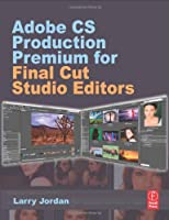 Adobe CS Production Premium for Final Cut Studio Editors Front Cover