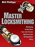 Master Locksmithing: An Expert's Guide to Master Keying, Intruder Alarms, Access Control Systems, High-Security Locks... (0071487514) by Phillips, Bill