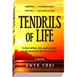 Tendrils of Life: A story of love, loss, and survival in the turmoil of the Korean War ~ Owen Choi