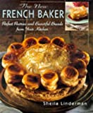 img - for By Shelia Linderman The New French Baker: Perfect Pastries And Beautiful Breads From Your Kitchen (1st Edition) book / textbook / text book