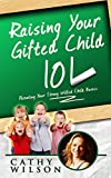 Raising Your Gifted Child 101: Raising Your Spirited Child: How Children Succeed (Nurture Your Child's Developing Mind: Mindset - Bringing Up Children, The Whole-Brain Child) (English Edition)