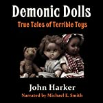 Demonic Dolls: True Tales of Terrible Toys | John Harker