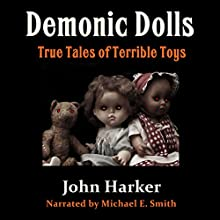 Demonic Dolls: True Tales of Terrible Toys | Livre audio Auteur(s) : John Harker Narrateur(s) : Michael E. Smith