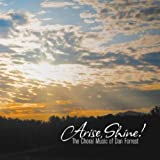 Arise, Shine! The Choral Music Of Dan Forrest