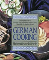 German Cooking: The Complete Guide to Preparing Classic and Modern German Cuisine, Adapted for the American Kitchen from HP Trade