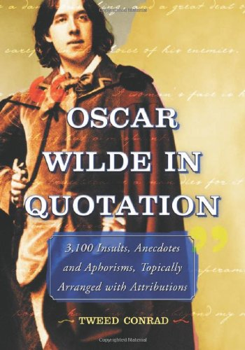 Oscar Wilde in Quotation: 3,100 Insults, Anecdotes And Aphorisms, Topically Arranged With Attributions PDF