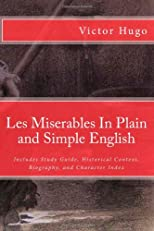 Les Miserables In Plain and Simple English: Includes Study Guide, Historical Context, Biography, and Character Index