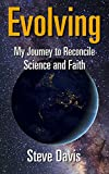 Evolving: My Journey to Reconcile Science and Faith