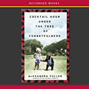 Cocktail Hour Under the Tree of Forgetfulness | [Alexandra Fuller]