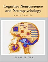 Cognitive Neuroscience and Neuropsychology by Banich