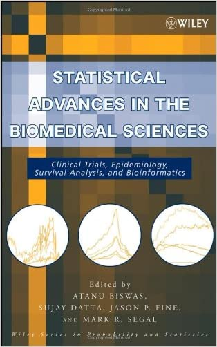 Statistical Advances in the Biomedical Sciences: Clinical Trials, Epidemiology, Survival Analysis, and Bioinformatics written by Atanu Biswas