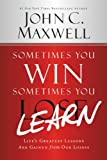 Sometimes You Win--Sometimes You Learn: Lifes Greatest Lessons Are Gained from Our Losses