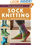 New Directions In Sock Knitting: 18 I...