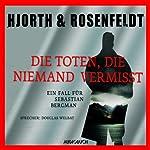 Die Toten, die niemand vermisst: Ein Fall für Sebastian Bergman | Michael Hjorth,Hans Rosenfeldt