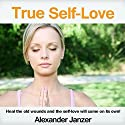 True Self-Love: Heal the old wounds and the self-love will come on its own! Audiobook by Alexander Janzer Narrated by Kevin Kollins