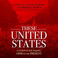 These United States: A Nation in the Making, 1890 to the Present | Livre audio Auteur(s) : Glenda Elizabeth Gilmore, Thomas J. Sugrue Narrateur(s) : William Hughes