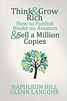 Think & Grow Rich: How To Publish Books On Amazon & Sell A Million Copies