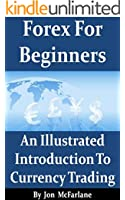 Forex For Beginners - An Illustrated Introduction To Currency Trading: Shows you what others try to tell you! (English Edition)