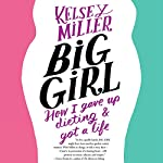 Big Girl: How I Gave Up Dieting and Got a Life | Kelsey Miller