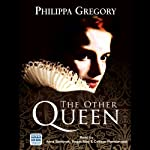 The Other Queen (       UNABRIDGED) by Philippa Gregory Narrated by Anna Bentinck, Colleen Prendergast, Roger May