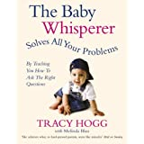The Baby Whisperer Solves All Your Problems (By Teaching You How to Ask the Right Questions): Sleeping, feeding and behaviour - beyond the basics through infancy and toddlerdomby Tracy Hogg