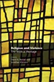 img - for Religion and Violence: The Biblical Heritage (Recent Research in Biblical Studies) book / textbook / text book