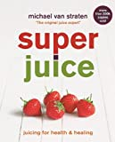 Superjuice: Juicing for Health and Healing (English Edition)