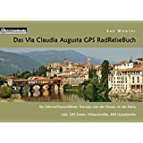 Das Via Claudia Augusta GPS RadReiseBuch: Ein Fahrrad-Tourenführer: Transalp von der Donau an die Adria. inkl. GPS Daten, Höhenprofile, 300 Unterkünfte