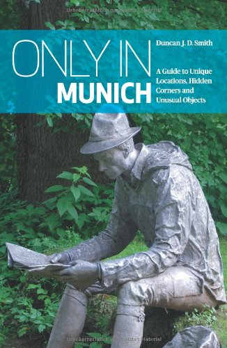 Only in Munich 2014: A Guide to Unique Locations, Hidden Corners and Unusual Objects